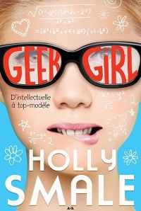 Geek Girl T.1 : D'intellectuelle à top-modèle - Holly Smale, Thomas Wien