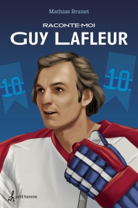 Raconte-moi Guy Lafleur - Mathias Brunet