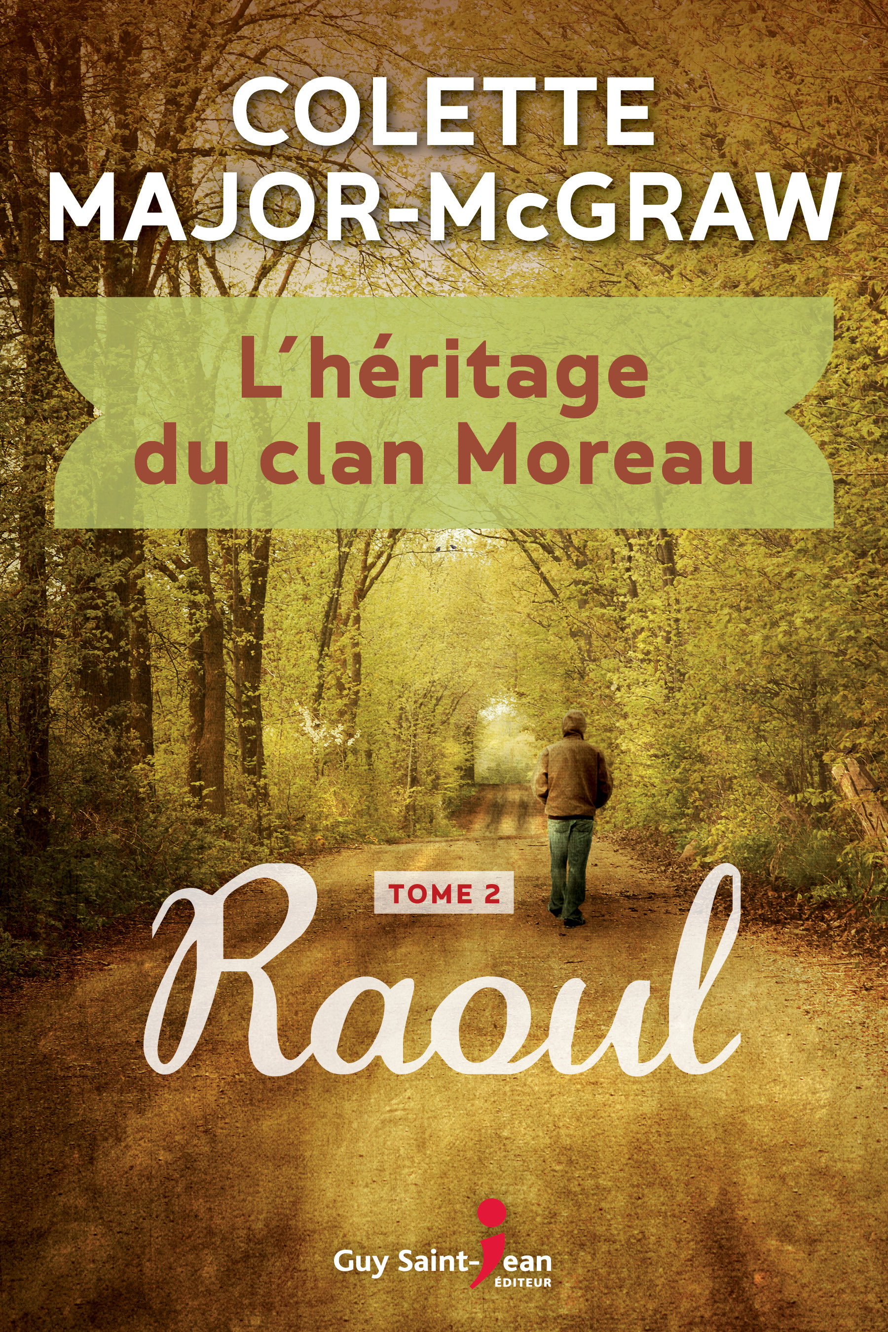 L'héritage du clan Moreau T.2 : Raoul - Colette Major-McGraw