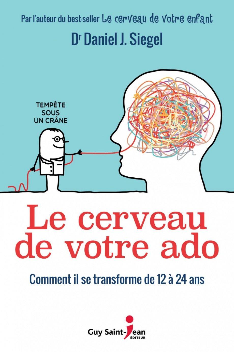 Le Cerveau De Votre Ado Comment Il Se Transforme De 12 A 24 Ans