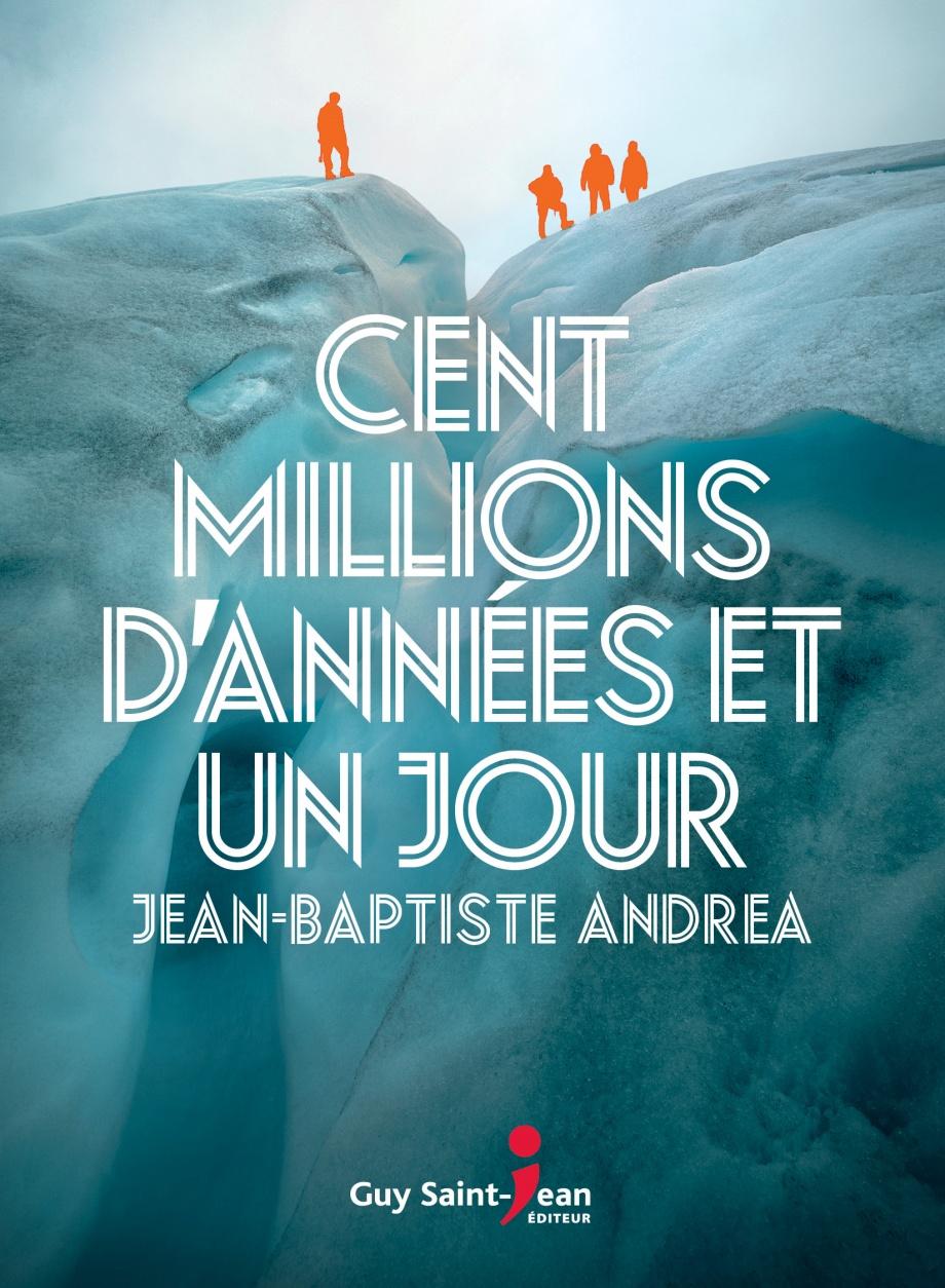 Cent millions d'années et un jour par Jean-Baptiste Andrea | Littérature |  Roman canadien et étranger | Leslibraires.ca