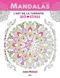 Mandalas : l'art de la thérapie anti-stress - Joane Michaud