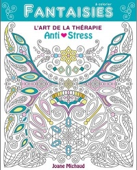 Fantaisies à colorier : l'art de la thérapie anti-stress - Joane Michaud