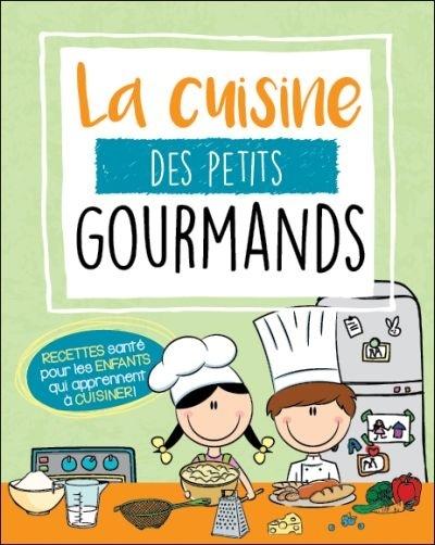 La cuisine des petits gourmands recettes sant pour les - Livres de cuisine pour enfants ...