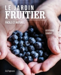 Jardin fruitier: facile et naturel - Bertrand Dumont