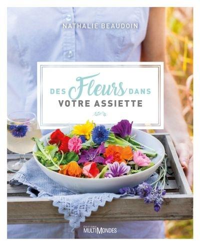 Des fleurs dans votre assiette , Nathalie Beaudoin