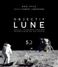 Objectif Lune : Apollo, la grande aventure scientifique du XXe s. - Rod Pyle