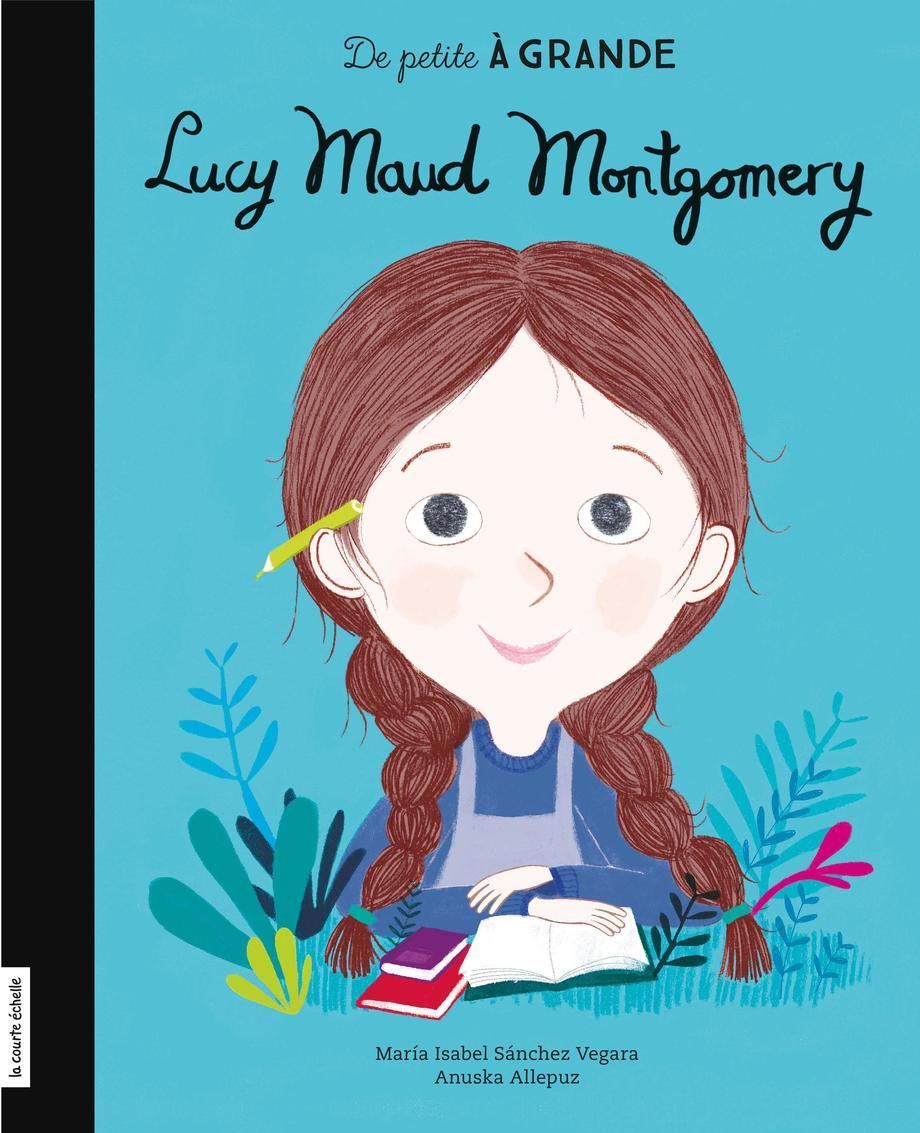 Lucy Maud Montgomery par María Isabel Sánchez Vegara, Anuska Allepuz   Jeunesse   3-6 ans   Leslibraires.ca
