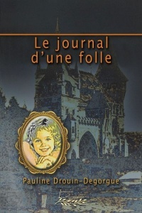 Le journal d'une folle - Pauline Drouin-Degorgue