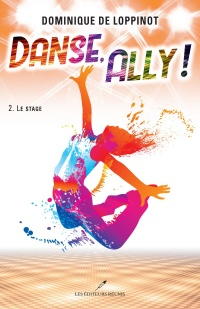 Danse, Ally! T.2 : Le stage - Dominique de Loppinot