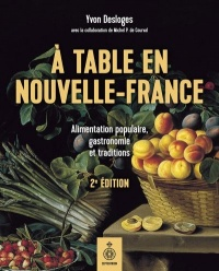 Vignette du livre À table en Nouvelle-France - Yvon Desloges, Michel de Courval