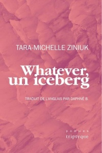 Whatever, un iceberg - Tara-Michelle Ziniuk