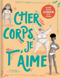 Cher corps, je t'aime : guide pour aimer son corps, Carol Rossetti