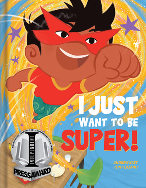 Vignette du livre I Just Want to Be Super!