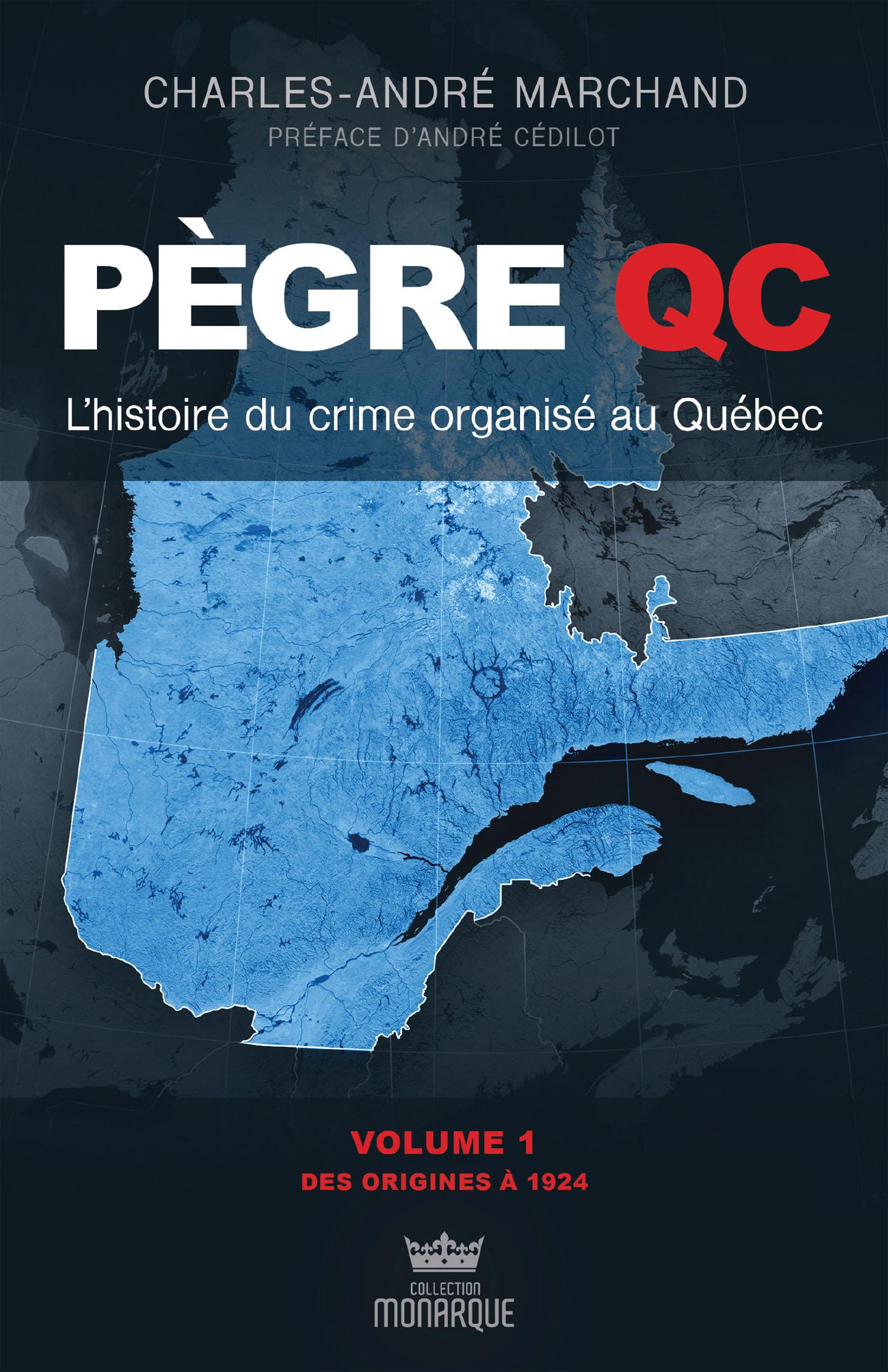 Pegre Qc L Histoire Du Crime Organise Au Quebec T 1 Par Charles Andre Marchand Essais Affaires Criminelles Leslibraires Ca