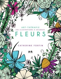 Art-thérapie : Fleurs : 100 illustrations à colorier - Catherine Fortin