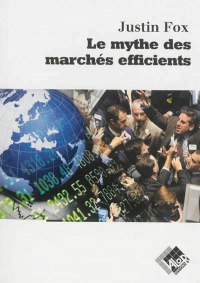 Mythe des marchés efficients (Le) - Justin Fox