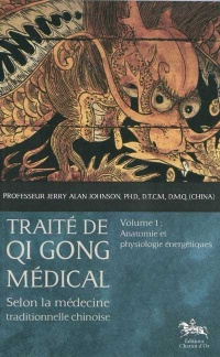 Traité de Qi Gong médical T.1 : Anatomie et physiologie... - Jerry Alan Johnson