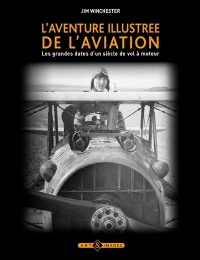 L'aventure illustrée de l'aviation: les grandes dates d'un siècle - Jim Winchester