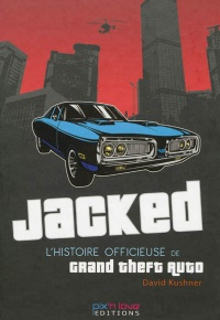 Vignette du livre Jacked: l'histoire officieuse de Grand Theft Auto - David Kushner