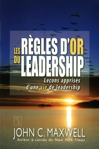Règles d'or du leadership (Les) - John C. Maxwell