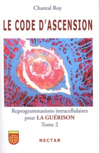 Vignette du livre Le code d'ascension T.2: Reprogrammations intracellulaires pour l - Chantal Roy