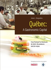 Québec :A Gastronomic Capital,From Portneuf to Charlevoix - Anne L. Desjardins