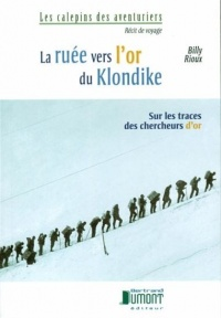 La ruée vers l'or du Klondike - Billy Rioux