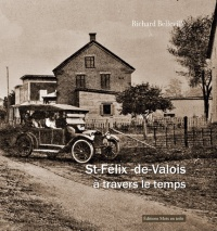 St-Félix-de-Valois à travers le temps - Richard Belleville