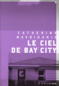 Ciel de Bay City (Le) - Catherine Mavrikakis