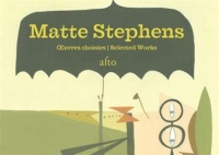 Matte Stephens : Selected Works. Oeuvres choisies - Matte Stephens