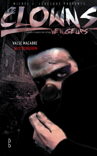 Les clowns vengeurs. Valse macabre - Guy Bergeron
