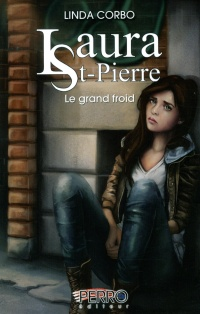 Laura St-Pierre T.3 : Le grand froid - Linda Corbo
