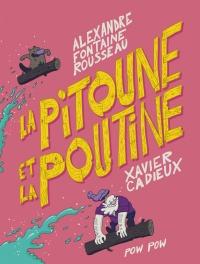 La pitoune et la poutine, Xavier Cadieux