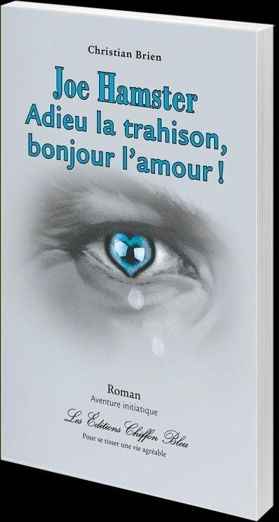 Joe Hamster T 3 Adieu La Trahison Bonjour L Amour