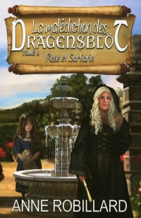 La malédiction des Dragensblöt T.6 : Rose et Sortiarie - Anne Robillard