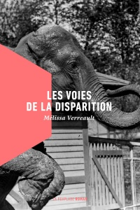 Les voies de la disparition - Mélissa Verreault