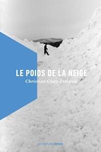 Le poids de la neige - Christian Guay-Poliquin