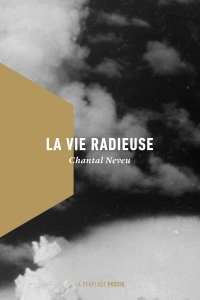 La vie radieuse - Chantal Neveu