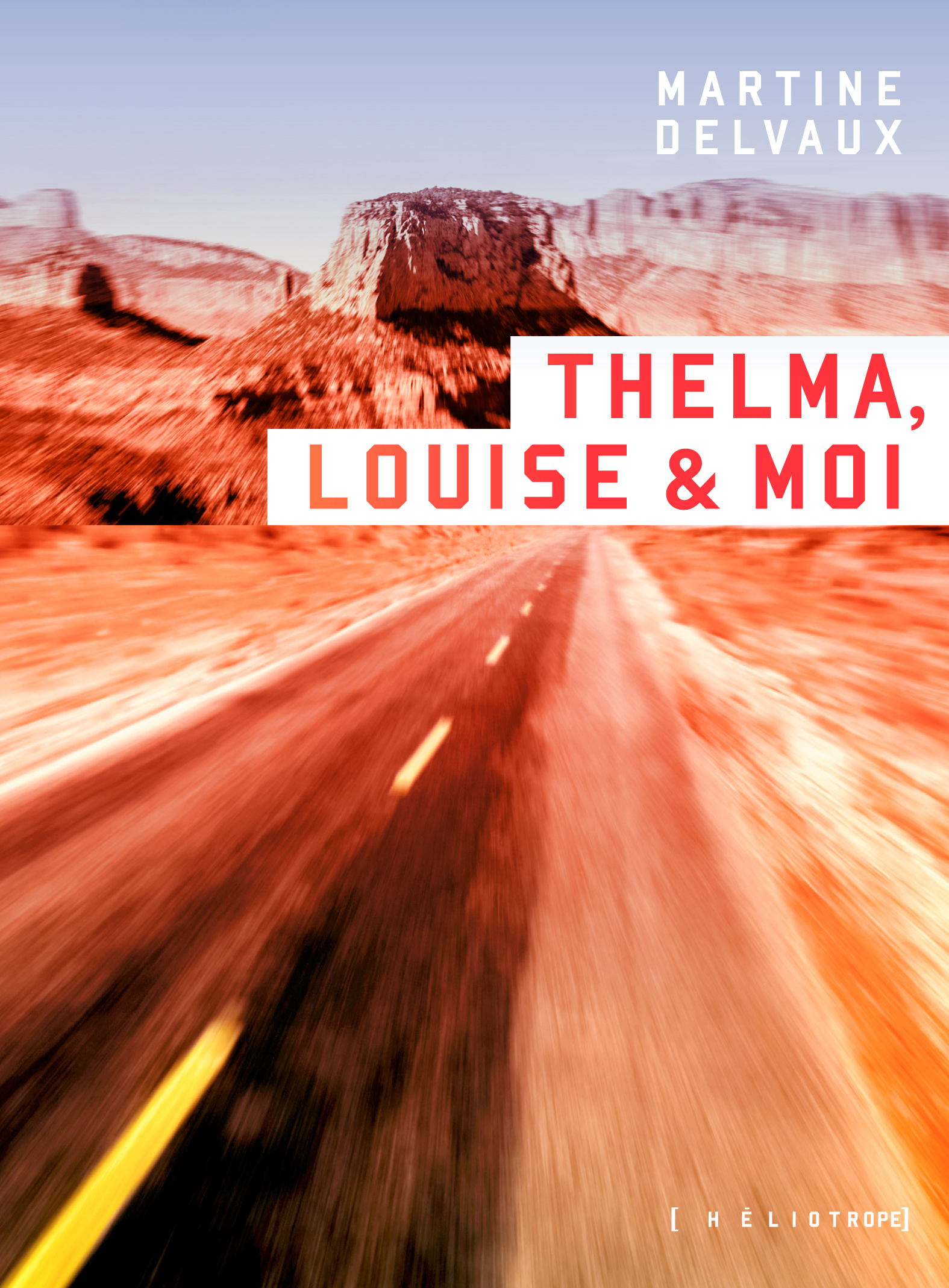Thelma, Louise & moi - Martine Delvaux