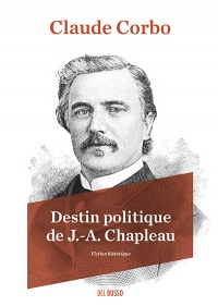 Destin politique de J.-A. Chapleau - Claude Corbo