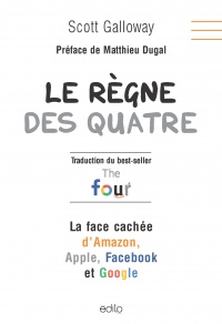 Vignette du livre Le règne des quatre: face caché d'Amazon, Apple, Facebook, Google - Scott Galloway, Matthieu Dugal
