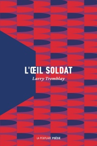L'oeil soldat - Larry Tremblay