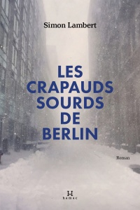 Les crapauds sourds de Berlin - Simon Lambert