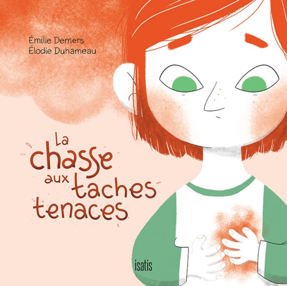 La chasse aux taches tenaces par Émilie Demers, Élodie Duhameau |  Kristelle Déniche