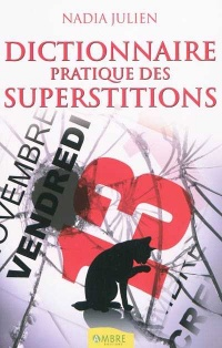 Dictionnaire Pratique des Superstitions (2e Ed.) - Nadia Julien