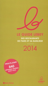 Guide Lebey des restaurants de Paris et sa banlieue: 2014 - Claude Lebey
