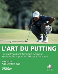 Vignette du livre Art du putting (L') - Stan Utley
