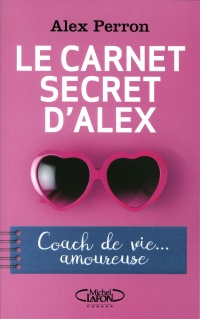 Le carnet secret d'Alex : coach de vie... amoureuse - Alex Perron