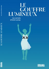 Le Gouffre lumineux : les carnets d'Anick Lemay - Anick Lemay